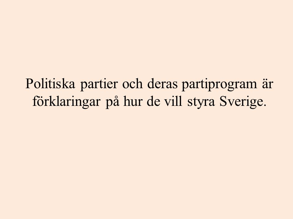Politiska partier och deras partiprogram är förklaringar på hur de vill styra Sverige.