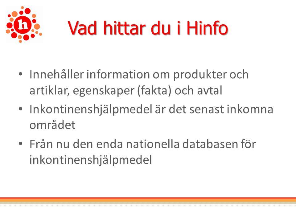 Vad hittar du i Hinfo Innehåller information om produkter och artiklar, egenskaper (fakta) och avtal Inkontinenshjälpmedel är det senast inkomna området Från nu den enda nationella databasen för inkontinenshjälpmedel