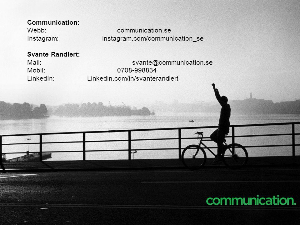 Communication: Webb:communication.se Instagram: instagram.com/communication_se Svante Randlert: Mail:svante@communication.se Mobil:0708-998834 LinkedIn: Linkedin.com/in/svanterandlert