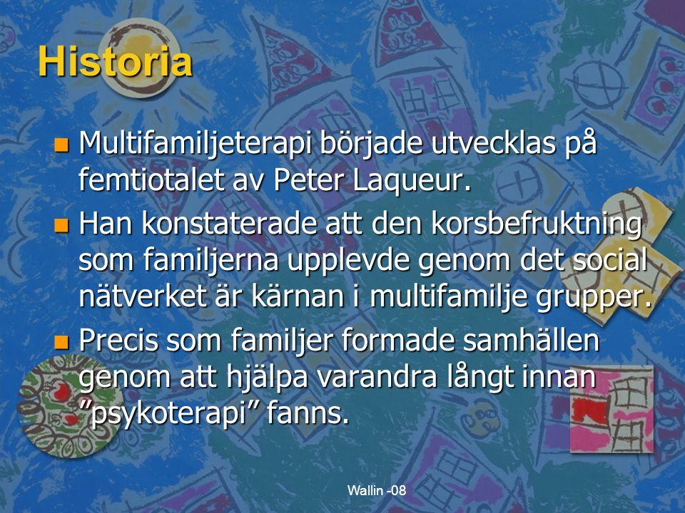 Wallin -08 Historia n Multifamiljeterapi började utvecklas på femtiotalet av Peter Laqueur. n Han konstaterade att den korsbefruktning som familjerna