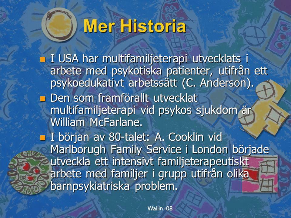 Wallin -08 Mer Historia n I USA har multifamiljeterapi utvecklats i arbete med psykotiska patienter, utifrån ett psykoedukativt arbetssätt (C. Anderso