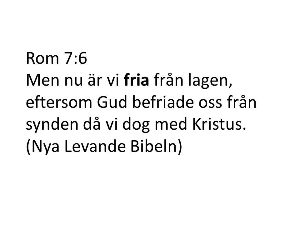 Rom 7:6 Men nu är vi fria från lagen, eftersom Gud befriade oss från synden då vi dog med Kristus.