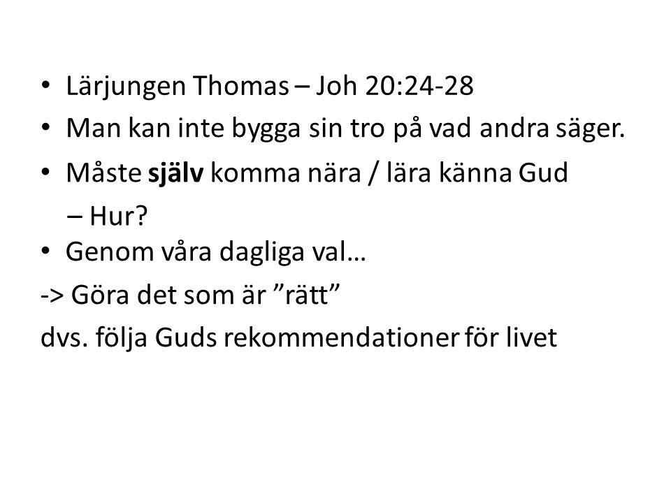 Lärjungen Thomas – Joh 20:24-28 Måste själv komma nära / lära känna Gud – Hur.