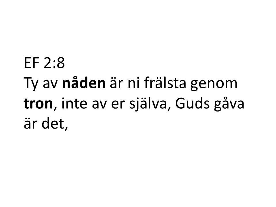 EF 2:8 Ty av nåden är ni frälsta genom tron, inte av er själva, Guds gåva är det,