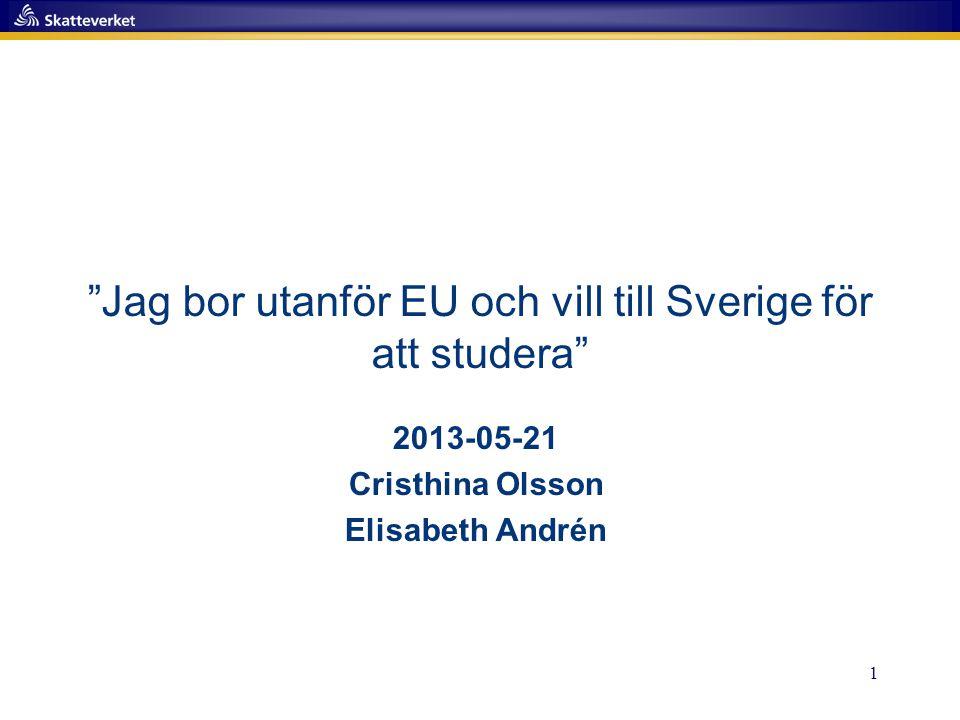 1 Jag bor utanför EU och vill till Sverige för att studera 2013-05-21 Cristhina Olsson Elisabeth Andrén