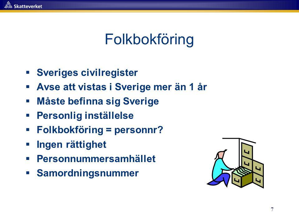 7 Folkbokföring  Sveriges civilregister  Avse att vistas i Sverige mer än 1 år  Måste befinna sig Sverige  Personlig inställelse  Folkbokföring = personnr.