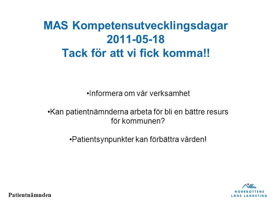 Patientnämnden MAS Kompetensutvecklingsdagar 2011-05-18 Tack för att vi fick komma!! Informera om vår verksamhet Kan patientnämnderna arbeta för bli e
