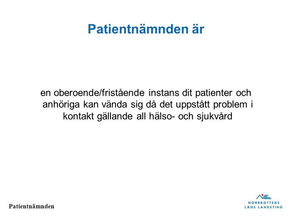 Patientnämnden Patientnämnden är en oberoende/fristående instans dit patienter och anhöriga kan vända sig då det uppstått problem i kontakt gällande a