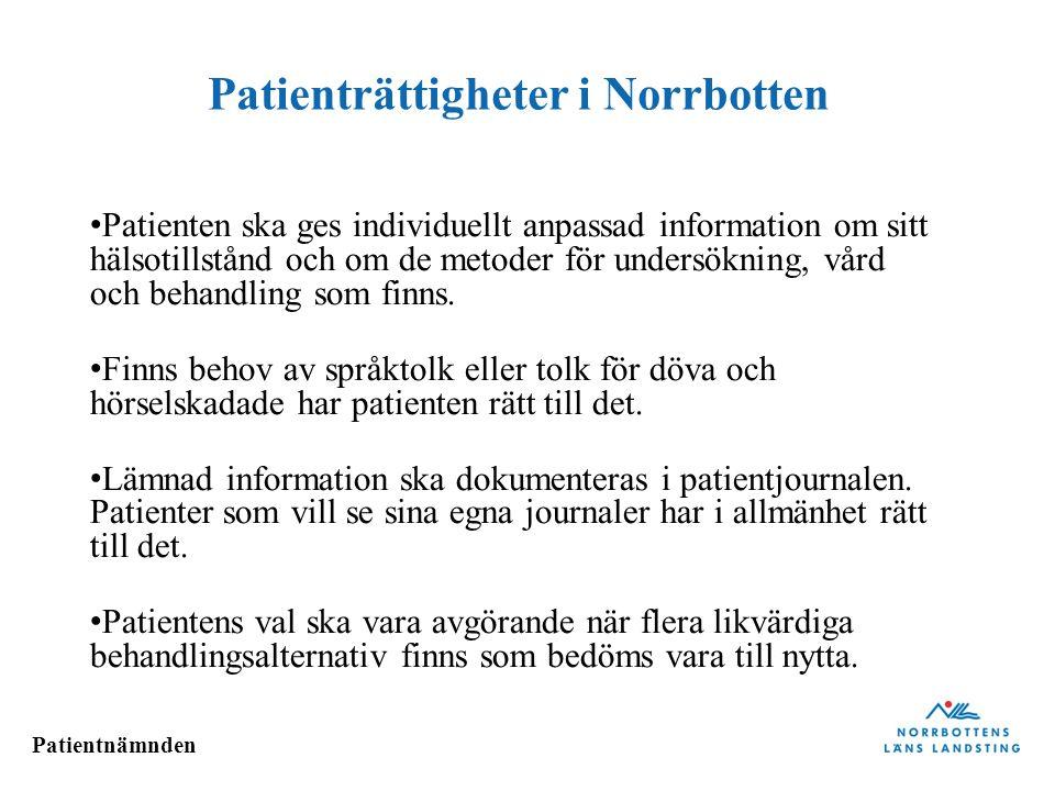 Patientnämnden Patienträttigheter i Norrbotten Patienten ska ges individuellt anpassad information om sitt hälsotillstånd och om de metoder för unders
