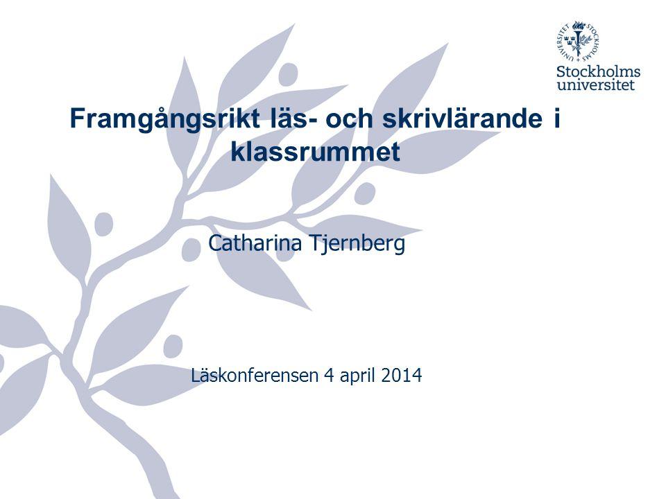 Framgångsrikt läs- och skrivlärande i klassrummet Catharina Tjernberg Läskonferensen 4 april 2014