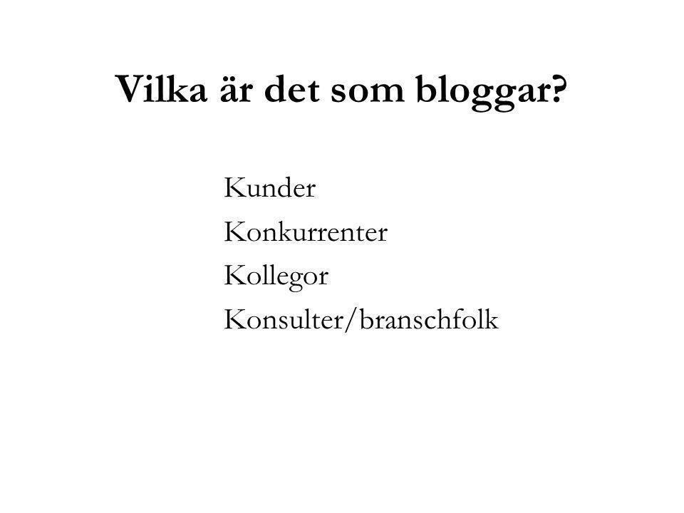 Vilka är det som bloggar Kunder Konkurrenter Kollegor Konsulter/branschfolk