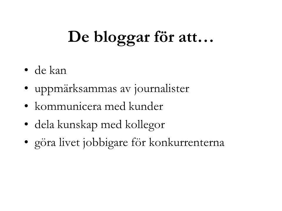 De bloggar för att… de kan uppmärksammas av journalister kommunicera med kunder dela kunskap med kollegor göra livet jobbigare för konkurrenterna
