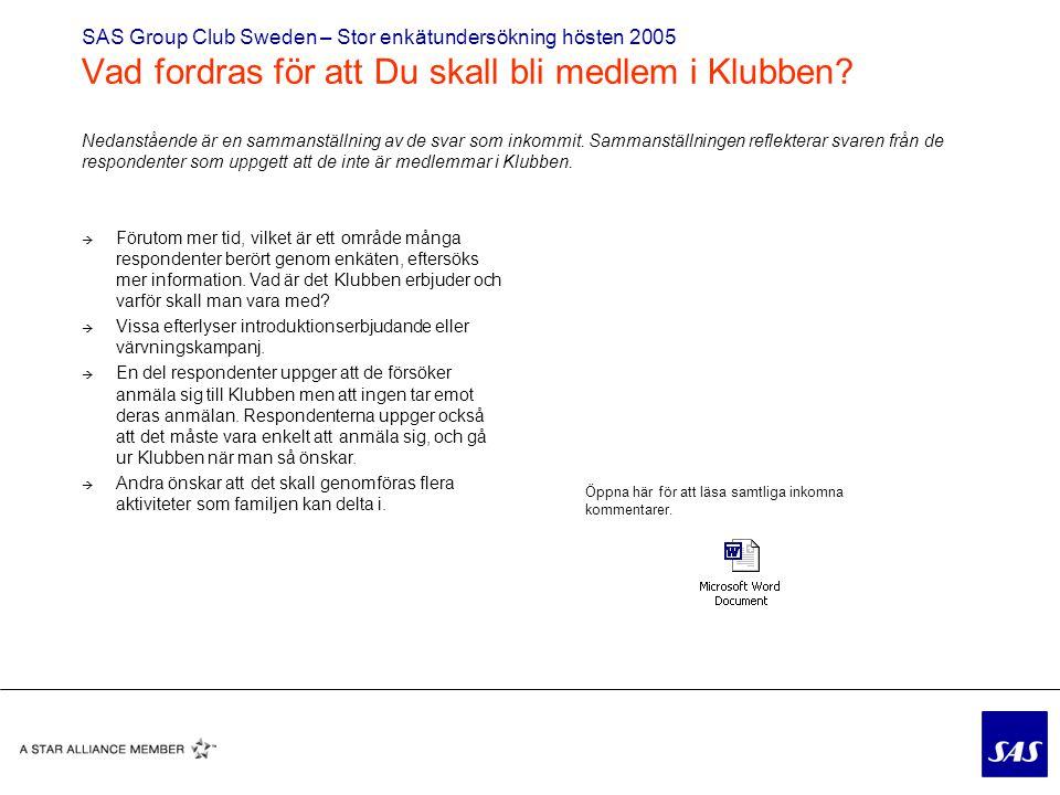 SAS Group Club Sweden – Stor enkätundersökning hösten 2005 Vad fordras för att Du skall bli medlem i Klubben.