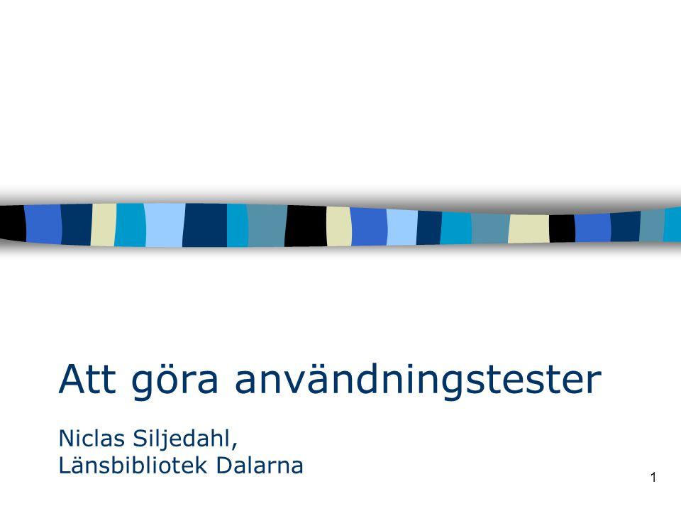 1 Att göra användningstester Niclas Siljedahl, Länsbibliotek Dalarna