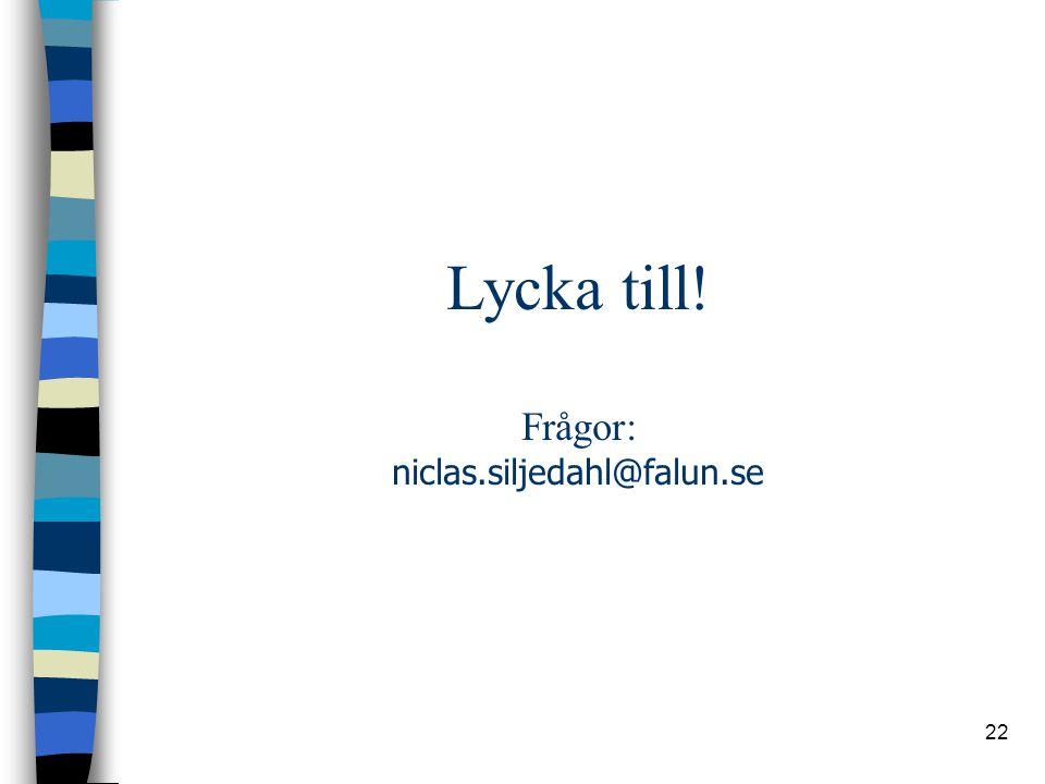 22 Lycka till! Frågor: niclas.siljedahl@falun.se