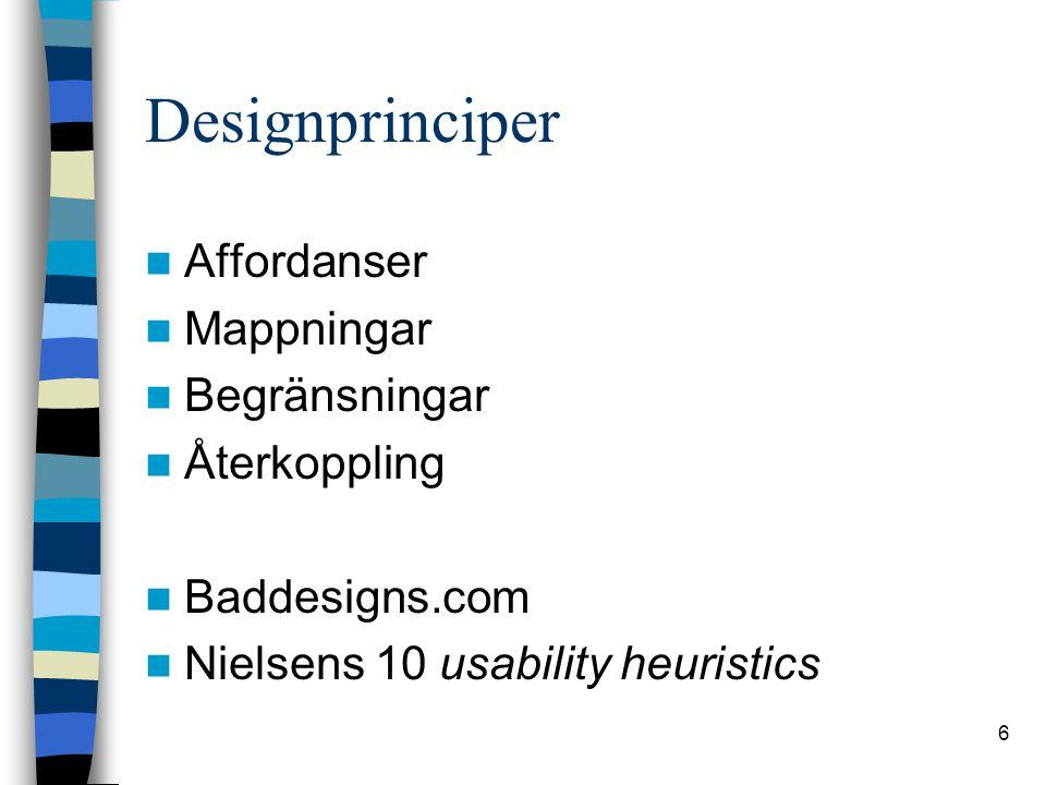 6 Designprinciper Affordanser Mappningar Begränsningar Återkoppling Baddesigns.com Nielsens 10 usability heuristics