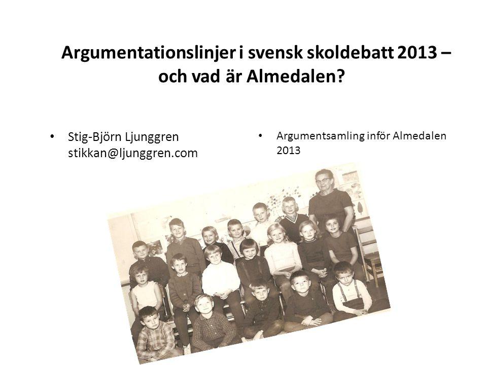 Argumentationslinjer i svensk skoldebatt 2013 – och vad är Almedalen? Stig-Björn Ljunggren stikkan@ljunggren.com Argumentsamling inför Almedalen 2013