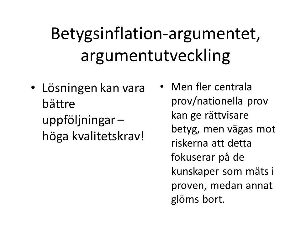 Betygsinflation-argumentet, argumentutveckling Lösningen kan vara bättre uppföljningar – höga kvalitetskrav! Men fler centrala prov/nationella prov ka