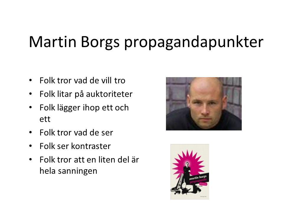 Martin Borgs propagandapunkter Folk tror vad de vill tro Folk litar på auktoriteter Folk lägger ihop ett och ett Folk tror vad de ser Folk ser kontras