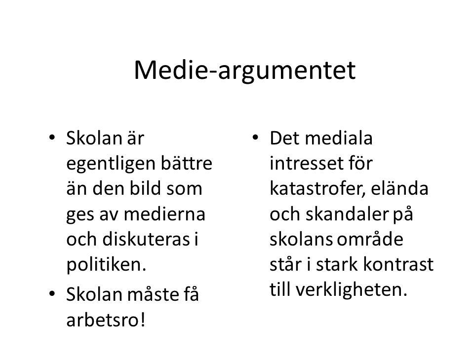Medie-argumentet Skolan är egentligen bättre än den bild som ges av medierna och diskuteras i politiken. Skolan måste få arbetsro! Det mediala intress