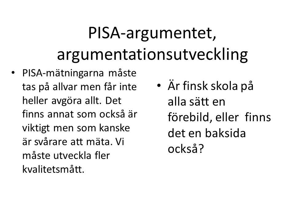 PISA-argumentet, argumentationsutveckling PISA-mätningarna måste tas på allvar men får inte heller avgöra allt. Det finns annat som också är viktigt m