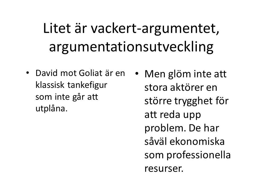 Litet är vackert-argumentet, argumentationsutveckling David mot Goliat är en klassisk tankefigur som inte går att utplåna. Men glöm inte att stora akt
