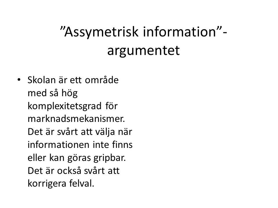 """""""Assymetrisk information""""- argumentet Skolan är ett område med så hög komplexitetsgrad för marknadsmekanismer. Det är svårt att välja när informatione"""