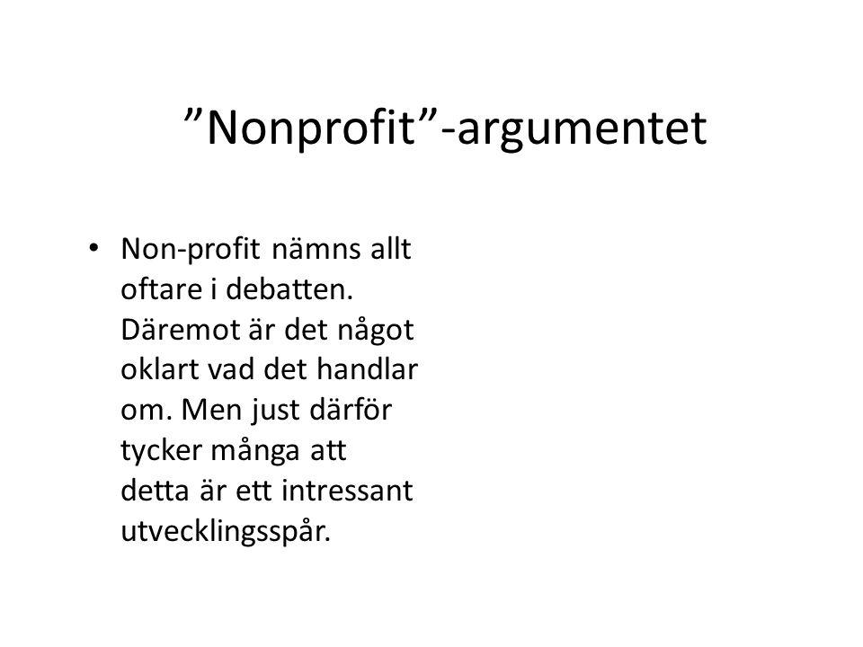 """""""Nonprofit""""-argumentet Non-profit nämns allt oftare i debatten. Däremot är det något oklart vad det handlar om. Men just därför tycker många att detta"""