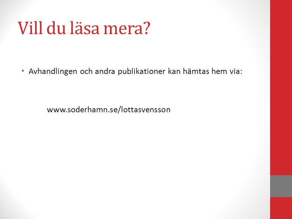 Vill du läsa mera? Avhandlingen och andra publikationer kan hämtas hem via: www.soderhamn.se/lottasvensson