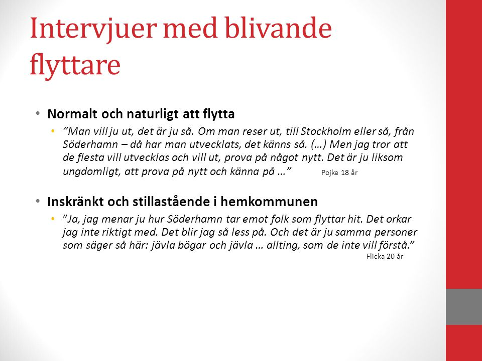 """Intervjuer med blivande flyttare Normalt och naturligt att flytta """"Man vill ju ut, det är ju så. Om man reser ut, till Stockholm eller så, från Söderh"""