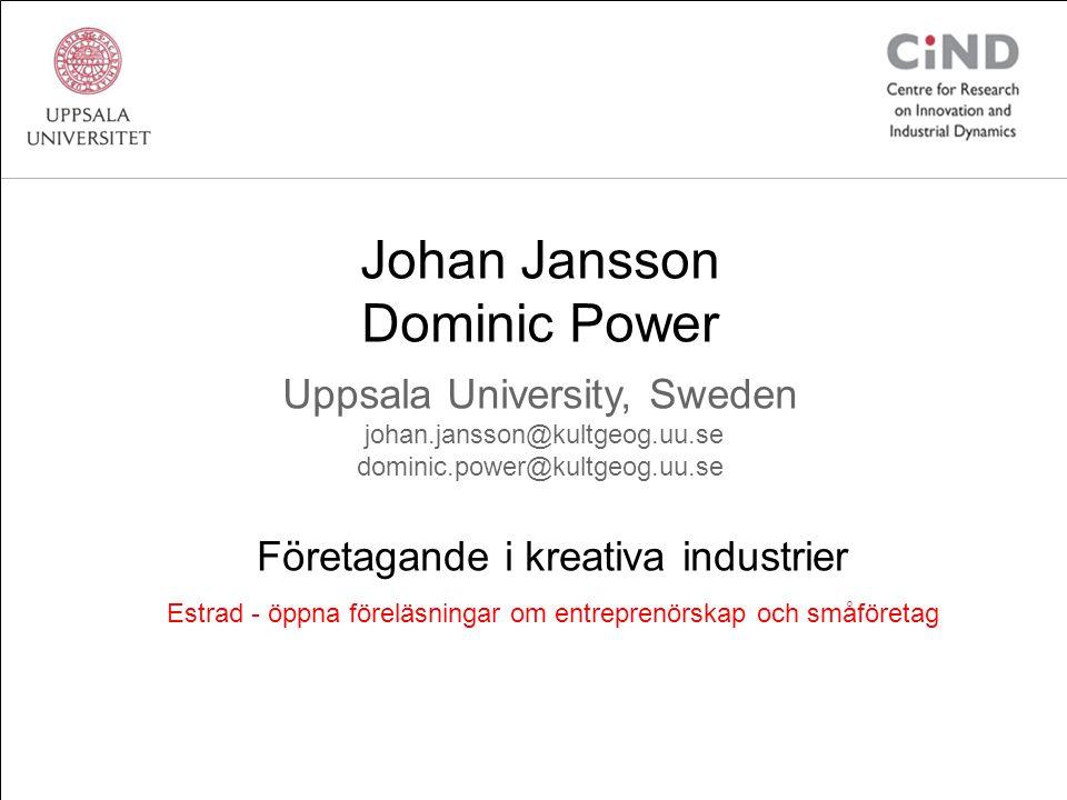 Johan Jansson Dominic Power Uppsala University, Sweden johan.jansson@kultgeog.uu.se dominic.power@kultgeog.uu.se Företagande i kreativa industrier Estrad - öppna föreläsningar om entreprenörskap och småföretag