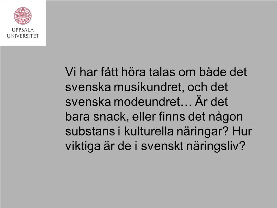 Vi har fått höra talas om både det svenska musikundret, och det svenska modeundret… Är det bara snack, eller finns det någon substans i kulturella näringar.