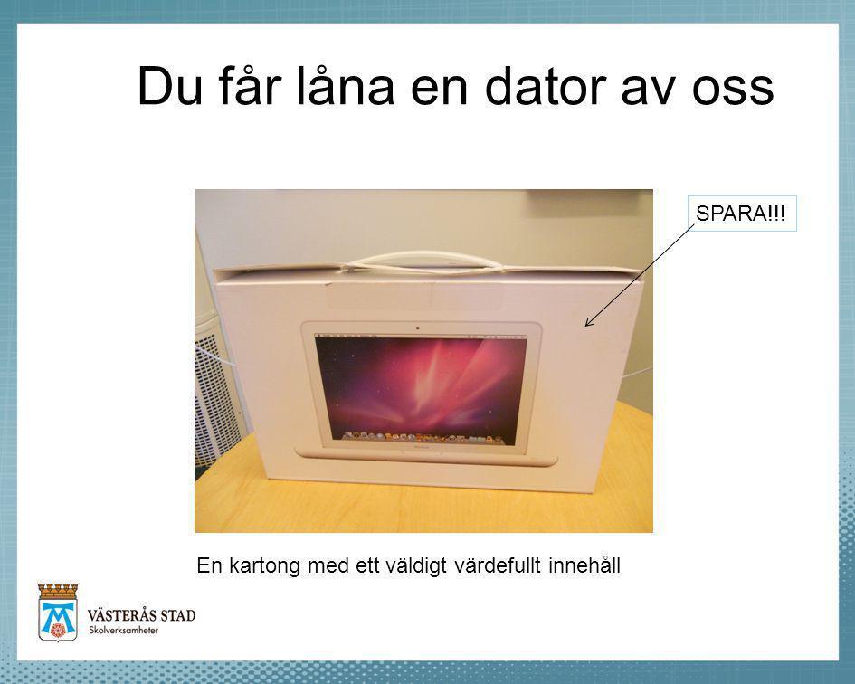 Du får låna en dator av oss En kartong med ett väldigt värdefullt innehåll SPARA!!!