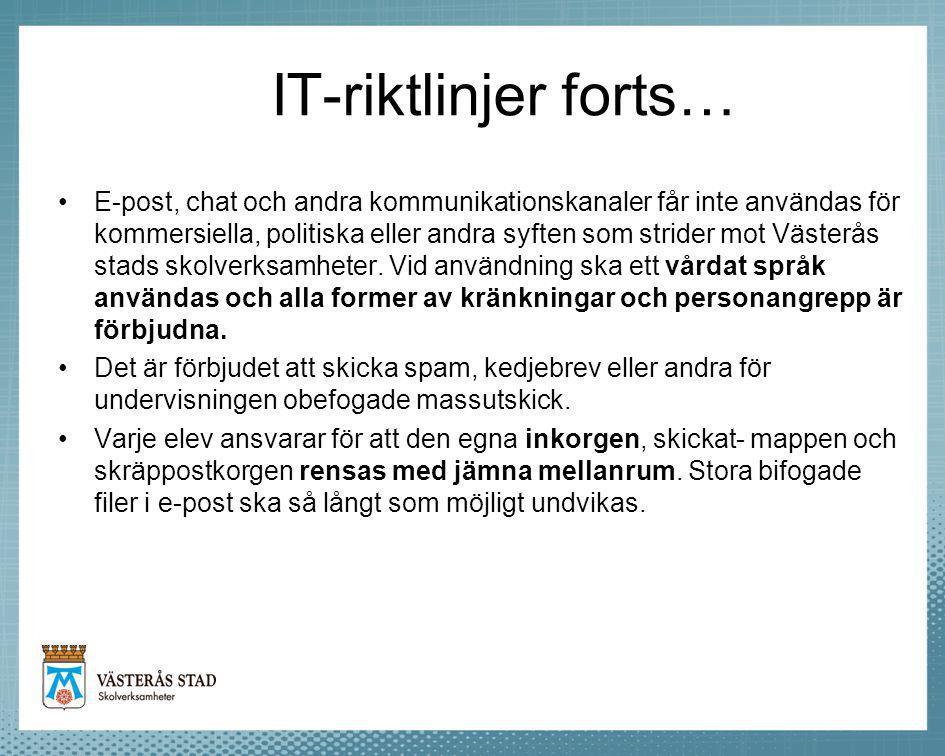 IT-riktlinjer forts… E-post, chat och andra kommunikationskanaler får inte användas för kommersiella, politiska eller andra syften som strider mot Västerås stads skolverksamheter.