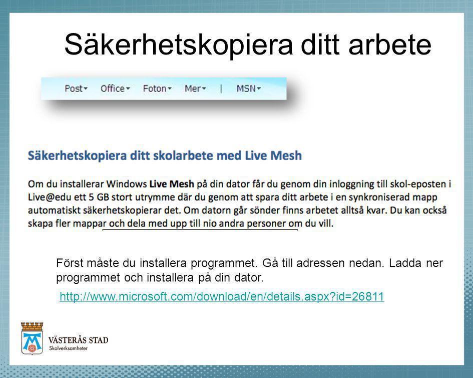 Säkerhetskopiera ditt arbete http://www.microsoft.com/download/en/details.aspx?id=26811 Först måste du installera programmet. Gå till adressen nedan.