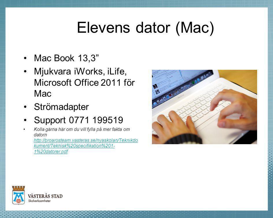 Elevens dator (Mac) Mac Book 13,3 Mjukvara iWorks, iLife, Microsoft Office 2011 för Mac Strömadapter Support 0771 199519 Kolla gärna här om du vill fylla på mer fakta om datorn http://proarosteam.vasteras.se/nyaskolan/Teknikdo kument/Teknisk%20specifikation%201- 1%20datorer.pdf http://proarosteam.vasteras.se/nyaskolan/Teknikdo kument/Teknisk%20specifikation%201- 1%20datorer.pdf
