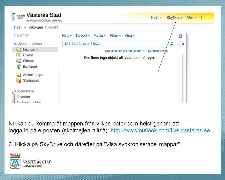 Nu kan du komma åt mappen från vilken dator som helst genom att logga in på e-posten (skolmejlen alltså): http://www.outlook.com/live.vasteras.sehttp://www.outlook.com/live.vasteras.se 6.