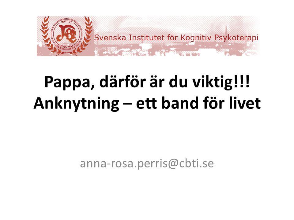 Pappa, därför är du viktig!!! Anknytning – ett band för livet anna-rosa.perris@cbti.se