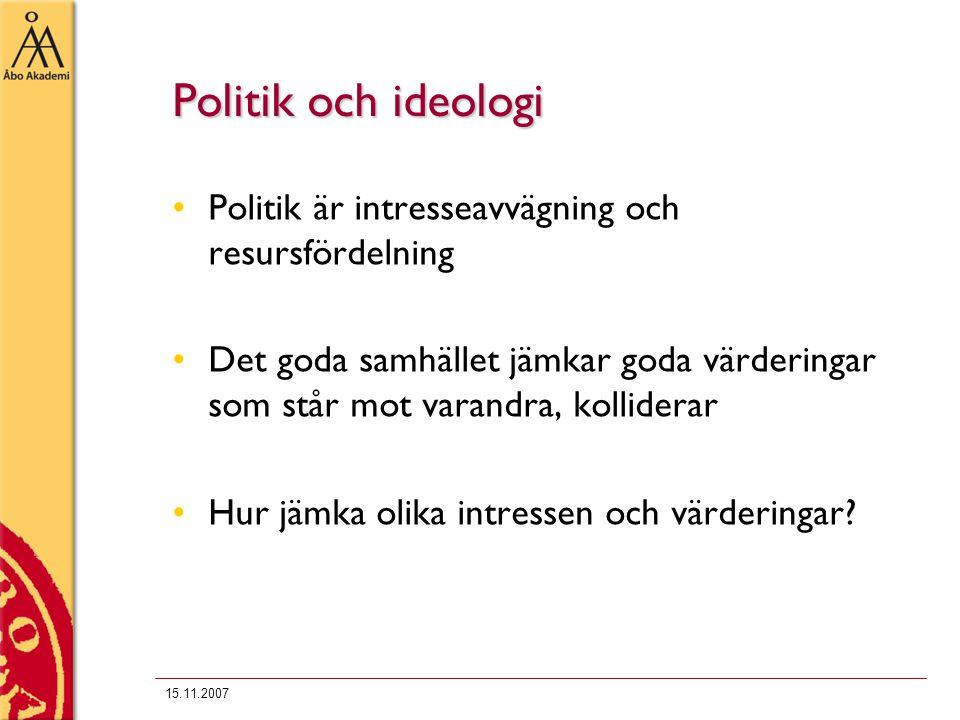15.11.2007 Politik och ideologi Politik är intresseavvägning och resursfördelning Det goda samhället jämkar goda värderingar som står mot varandra, kolliderar Hur jämka olika intressen och värderingar?