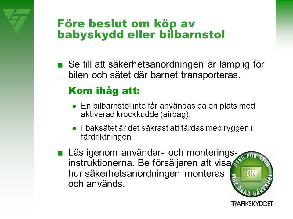 Före beslut om köp av babyskydd eller bilbarnstol ■Se till att säkerhetsanordningen är lämplig för bilen och sätet där barnet transporteras.