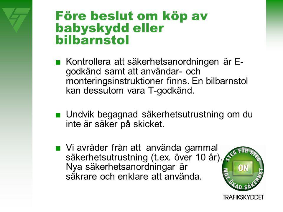 Före beslut om köp av babyskydd eller bilbarnstol ■Kontrollera att säkerhetsanordningen är E- godkänd samt att användar- och monteringsinstruktioner f