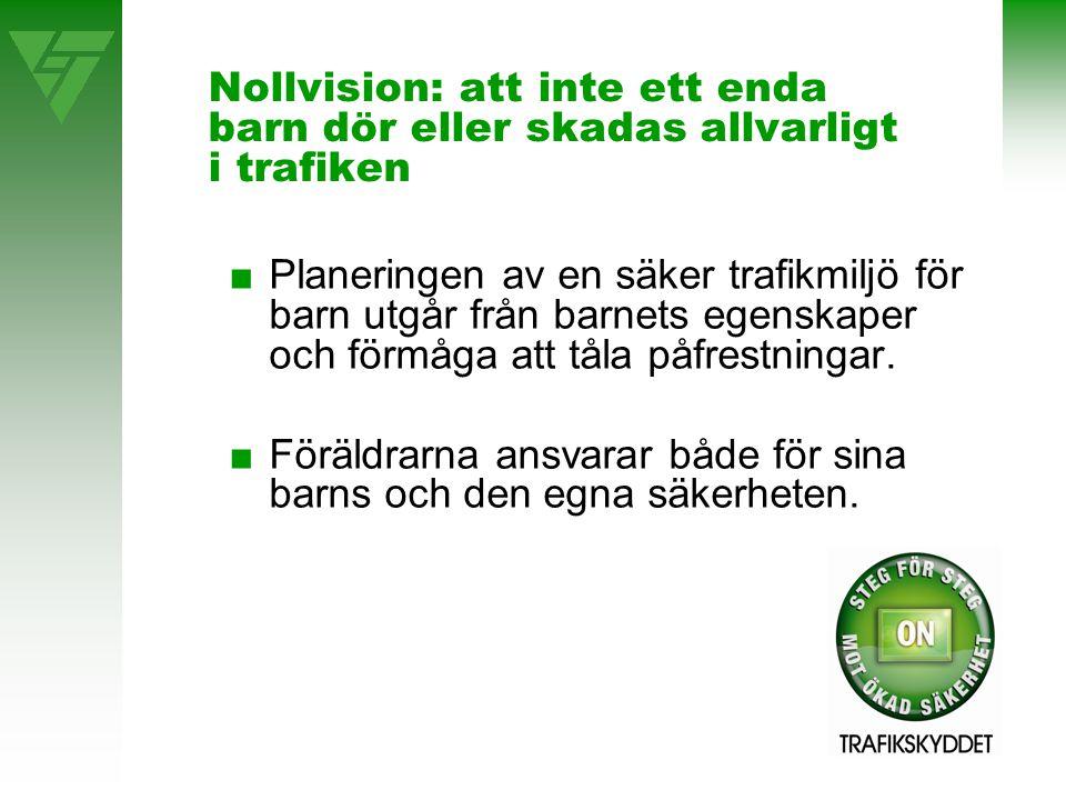 Nollvision: att inte ett enda barn dör eller skadas allvarligt i trafiken ■Planeringen av en säker trafikmiljö för barn utgår från barnets egenskaper och förmåga att tåla påfrestningar.