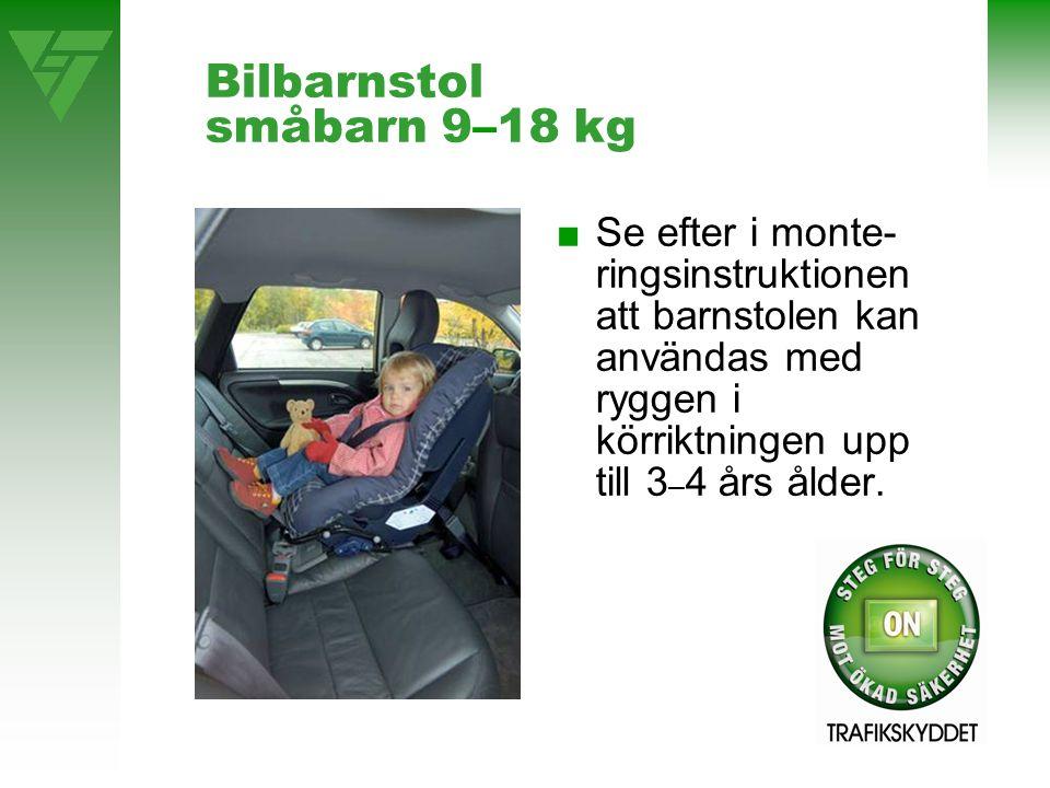 Bilbarnstol småbarn 9–18 kg ■Se efter i monte- ringsinstruktionen att barnstolen kan användas med ryggen i körriktningen upp till 3 – 4 års ålder.