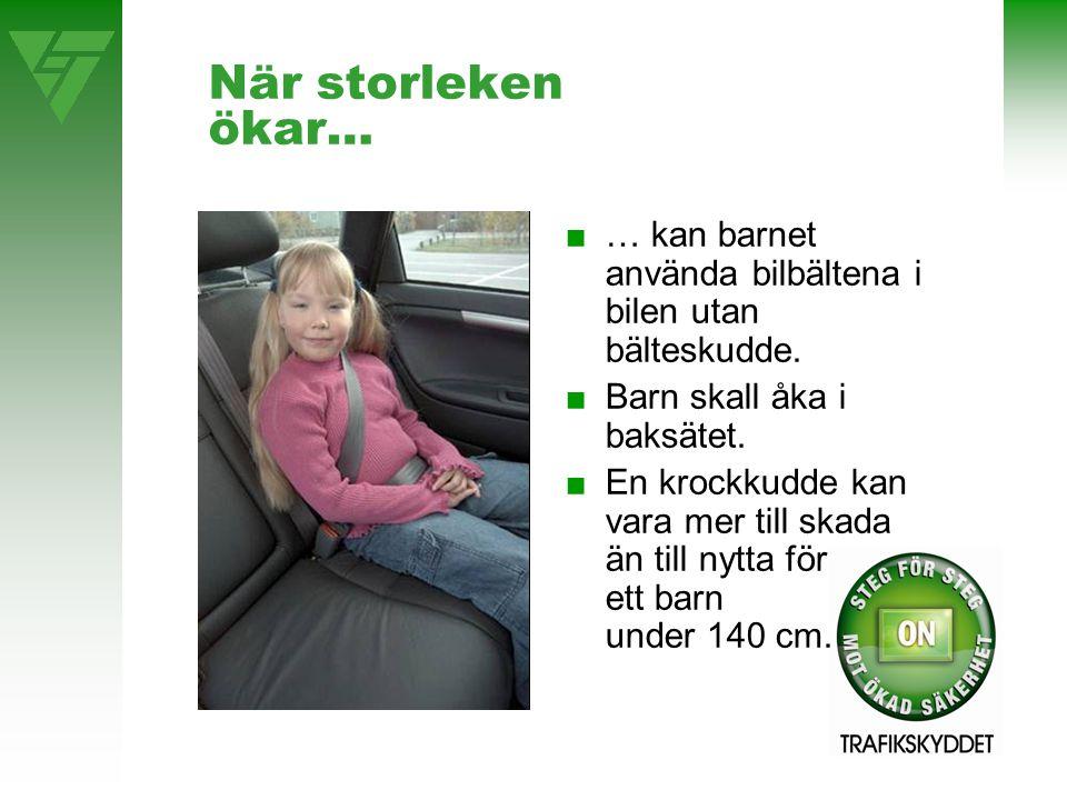 När storleken ökar… ■… kan barnet använda bilbältena i bilen utan bälteskudde. ■Barn skall åka i baksätet. ■En krockkudde kan vara mer till skada än t