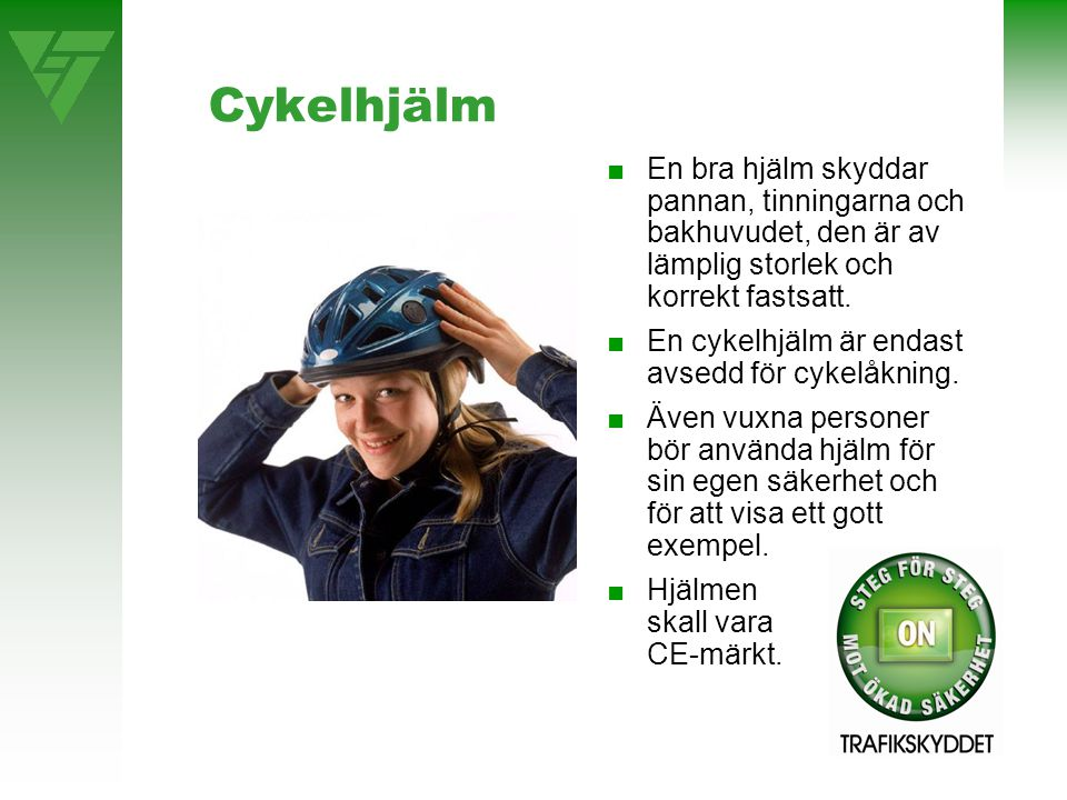 Cykelhjälm ■En bra hjälm skyddar pannan, tinningarna och bakhuvudet, den är av lämplig storlek och korrekt fastsatt.