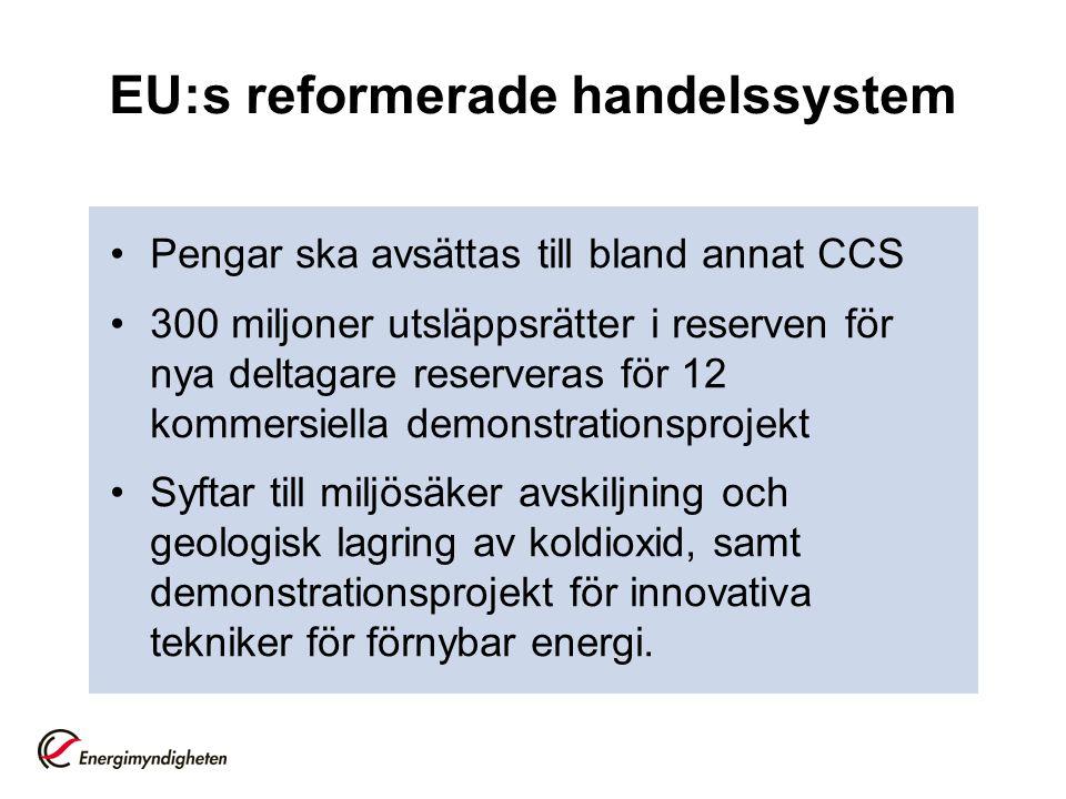 EU:s reformerade handelssystem Pengar ska avsättas till bland annat CCS 300 miljoner utsläppsrätter i reserven för nya deltagare reserveras för 12 kom
