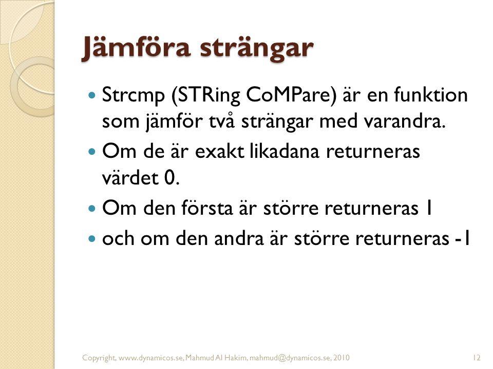 Jämföra strängar Strcmp (STRing CoMPare) är en funktion som jämför två strängar med varandra. Om de är exakt likadana returneras värdet 0. Om den förs