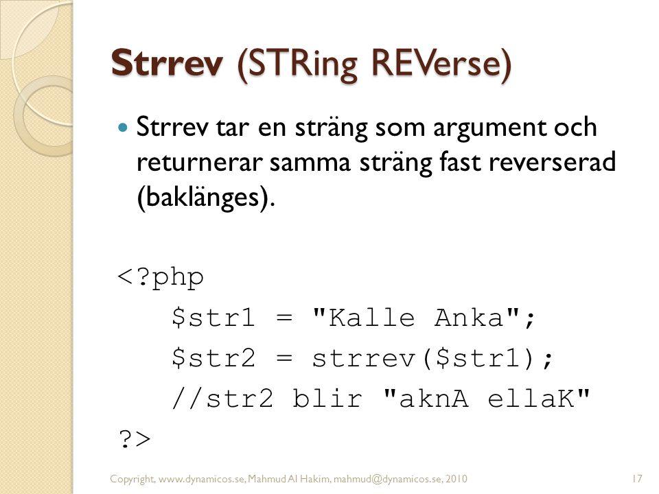Strrev (STRing REVerse) Strrev tar en sträng som argument och returnerar samma sträng fast reverserad (baklänges). <?php $str1 =