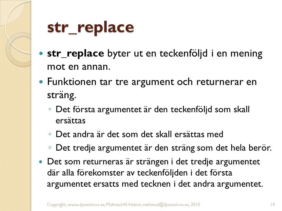 str_replace str_replace byter ut en teckenföljd i en mening mot en annan. Funktionen tar tre argument och returnerar en sträng. ◦ Det första argumente
