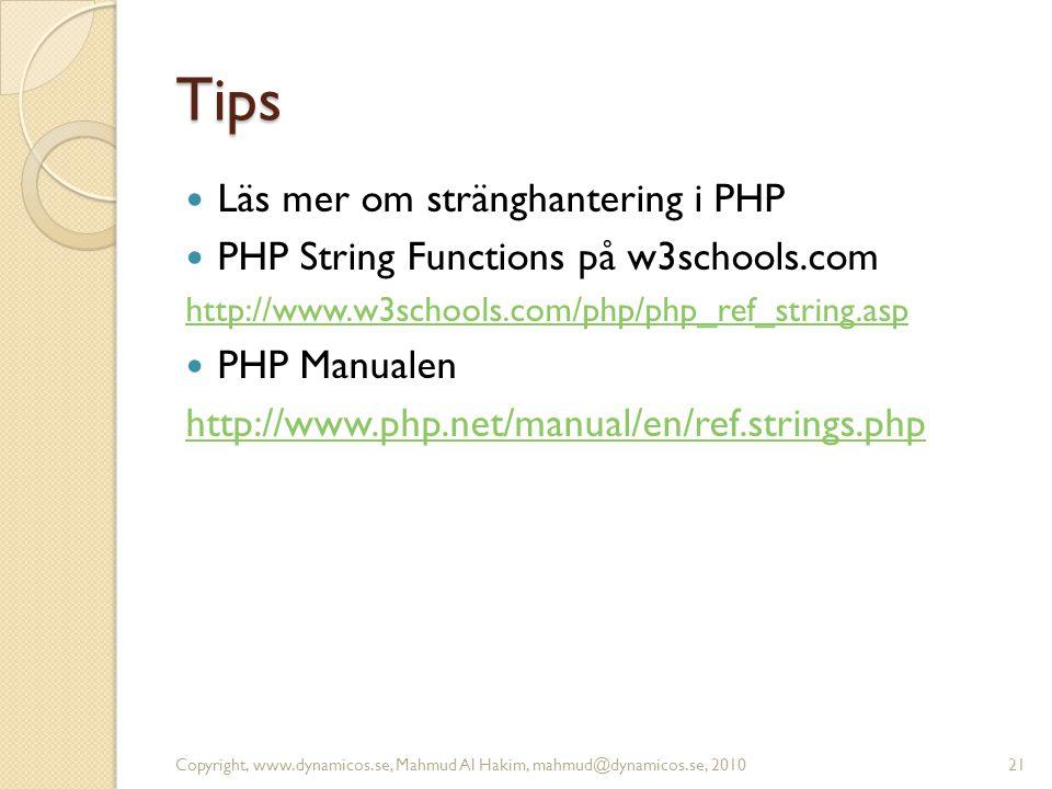 Tips Läs mer om stränghantering i PHP PHP String Functions på w3schools.com http://www.w3schools.com/php/php_ref_string.asp PHP Manualen http://www.ph